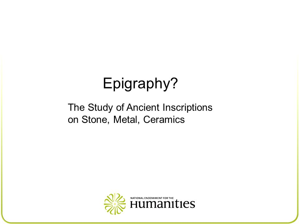 Epigraphy? The Study of Ancient Inscriptions on Stone, Metal, Ceramics