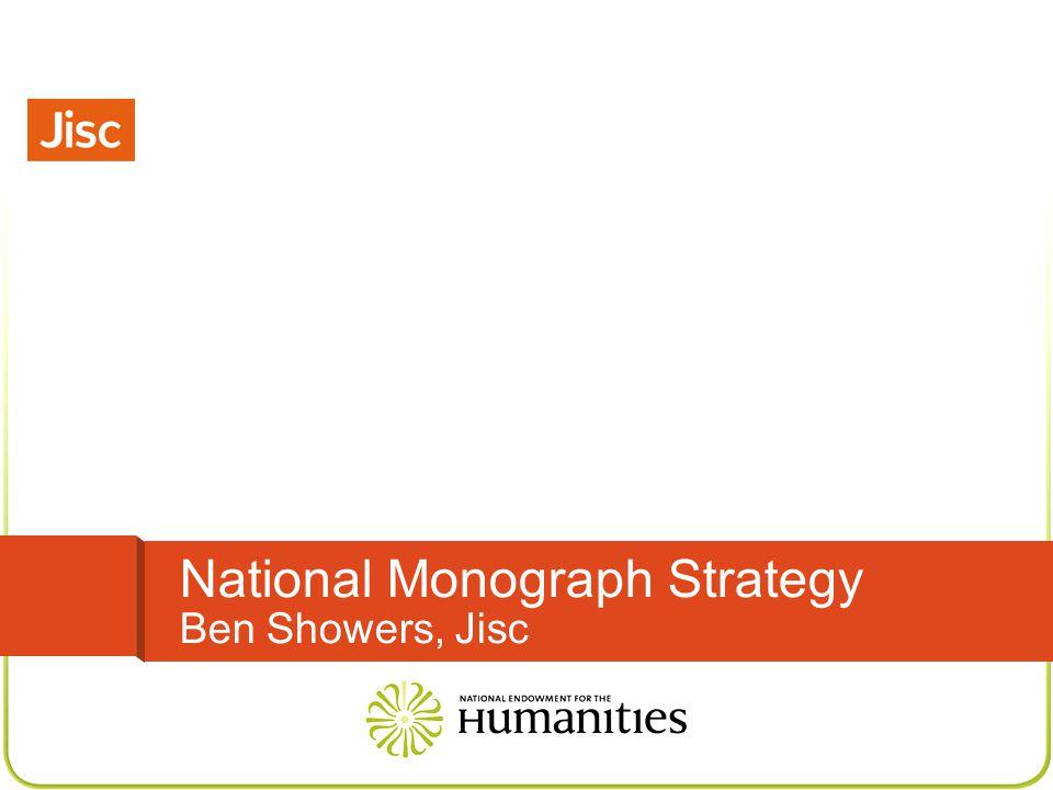 National Monograph Strategy Ben Showers, Jisc