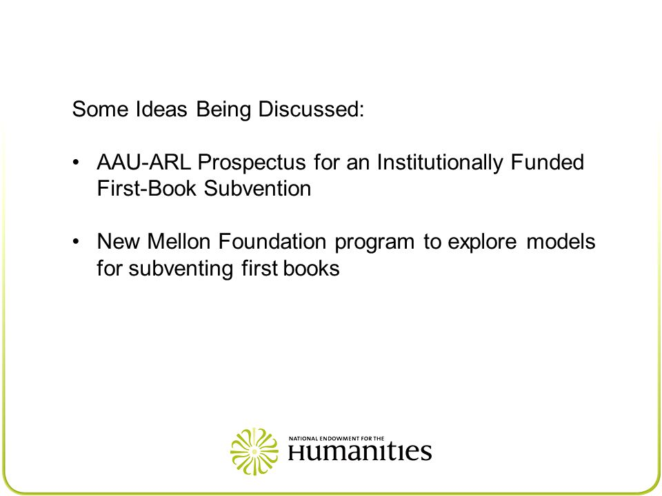 Some Ideas Being Discussed: AAU-ARL Prospectus for an Institutionally Funded First-Book Subvention New Mellon Foundation program to explore models for subventing first books