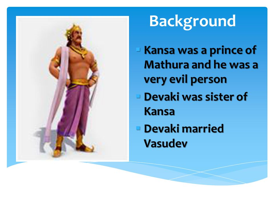  The day they were married, a voice from the sky said that Devaki's 8 th child would kill Kansa.