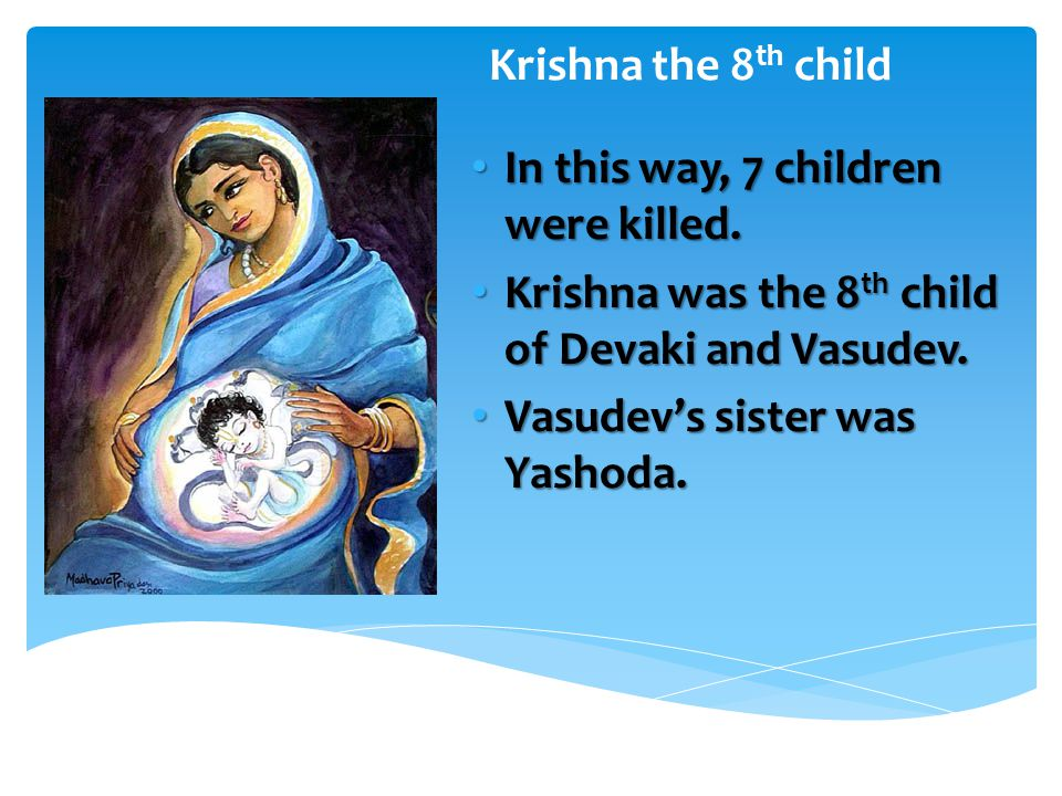 Krishna the 8 th child In this way, 7 children were killed.