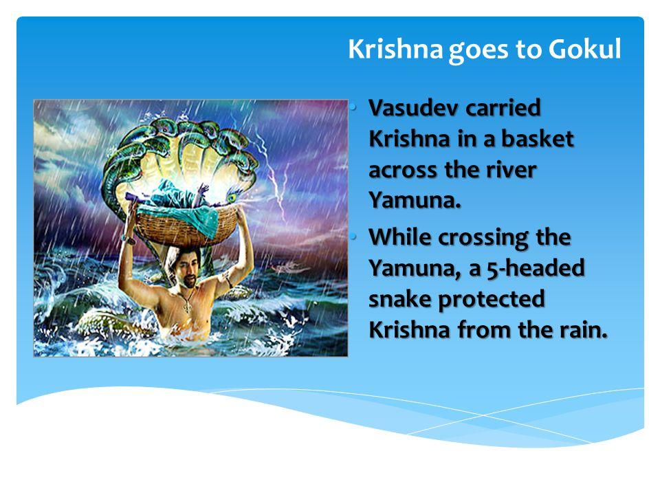 Krishna goes to Gokul Vasudev carried Krishna in a basket across the river Yamuna.