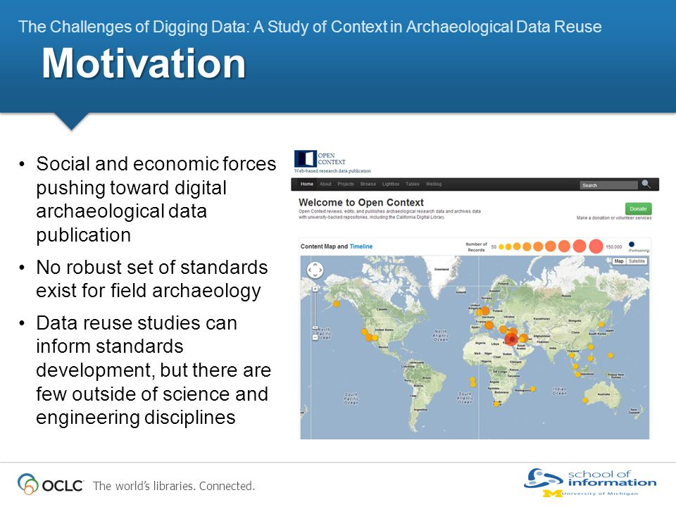 The world's libraries. Connected. Social and economic forces pushing toward digital archaeological data publication No robust set of standards exist f