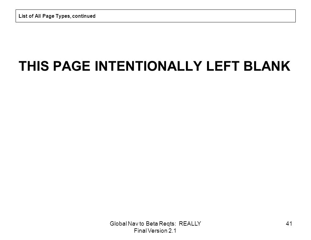 Global Nav to Beta Reqts: REALLY Final Version 2.1 41 List of All Page Types, continued THIS PAGE INTENTIONALLY LEFT BLANK