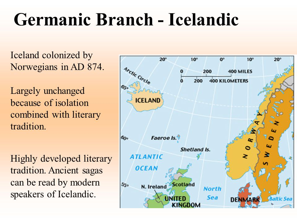 Germanic Branch - Icelandic Iceland colonized by Norwegians in AD 874. Largely unchanged because of isolation combined with literary tradition. Highly