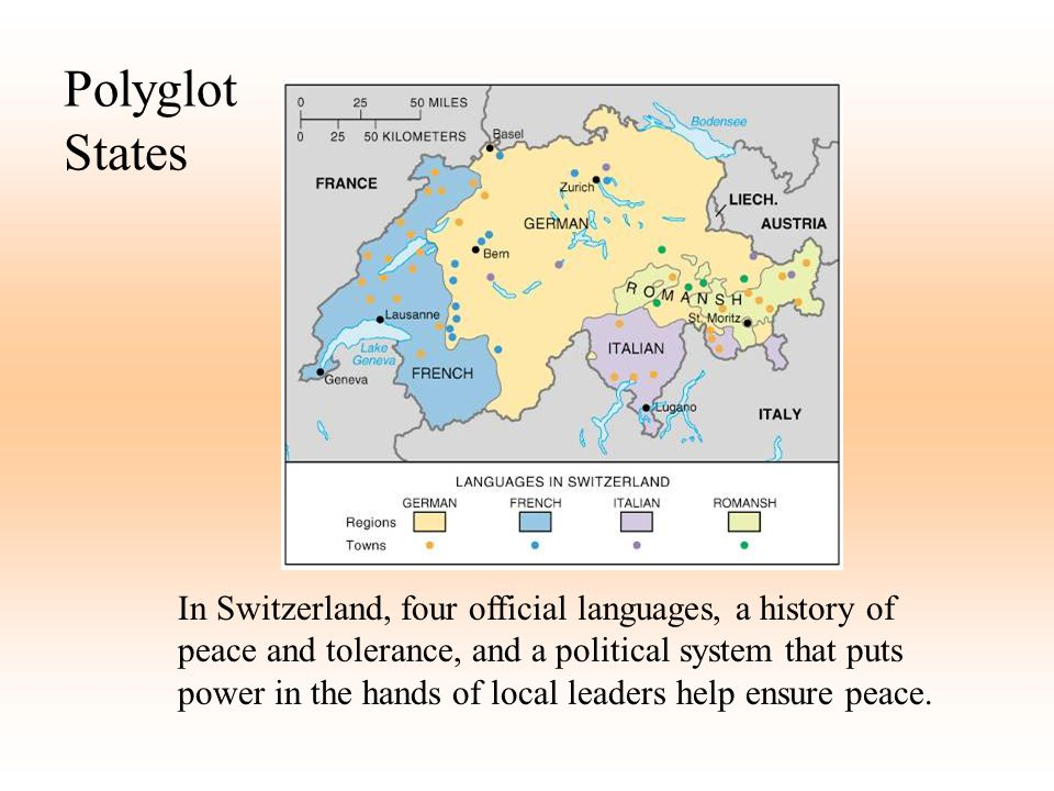 Polyglot States In Switzerland, four official languages, a history of peace and tolerance, and a political system that puts power in the hands of loca