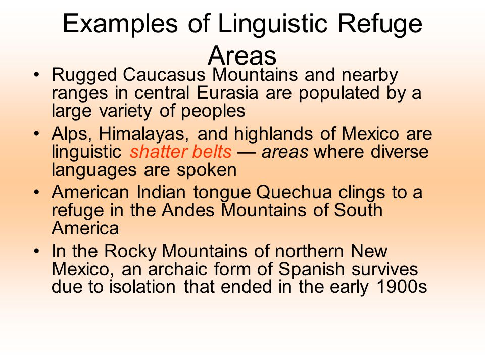 Examples of Linguistic Refuge Areas Rugged Caucasus Mountains and nearby ranges in central Eurasia are populated by a large variety of peoples Alps, H
