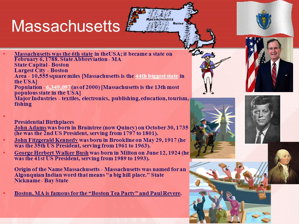 Massachusetts Massachusetts was the 6th state in theUSA; it became a state on February 6, 1788.