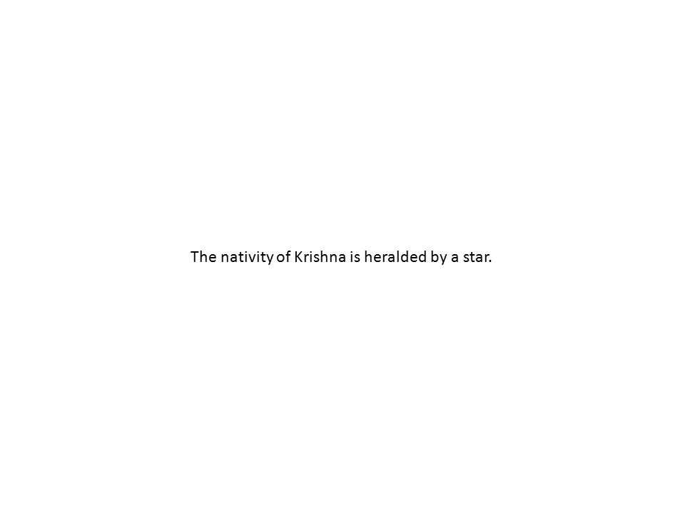 The nativity of Krishna is heralded by a star.