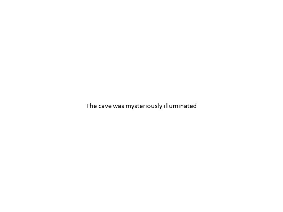 The cave was mysteriously illuminated