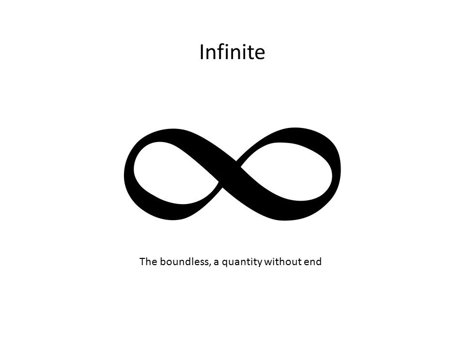 Infinite The boundless, a quantity without end