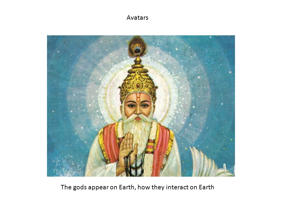 Avatars The gods appear on Earth, how they interact on Earth