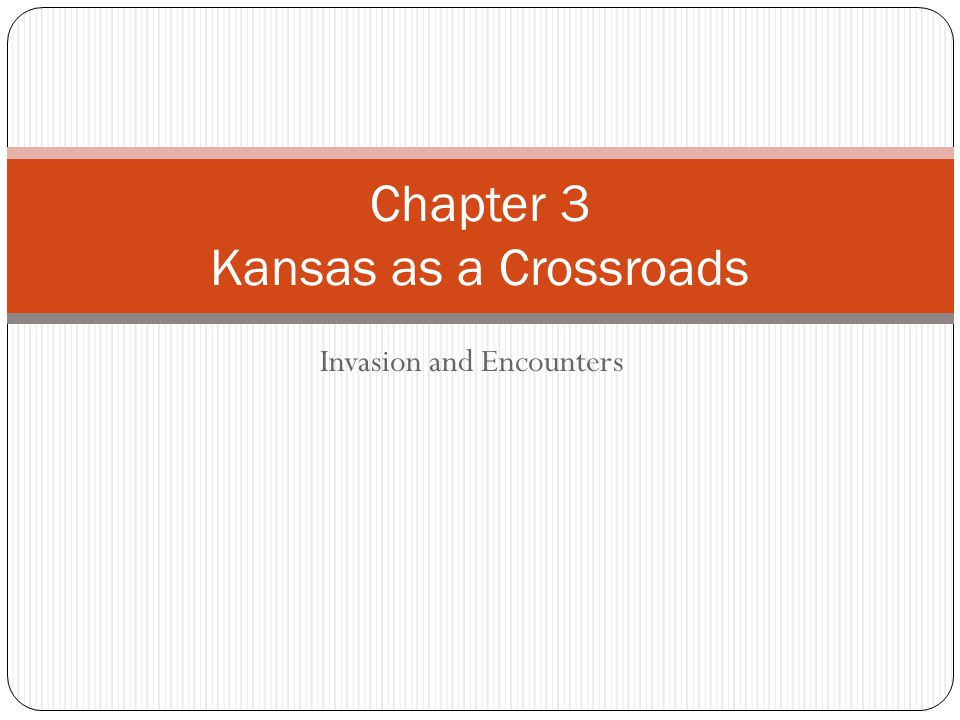 Invasion and Encounters Chapter 3 Kansas as a Crossroads