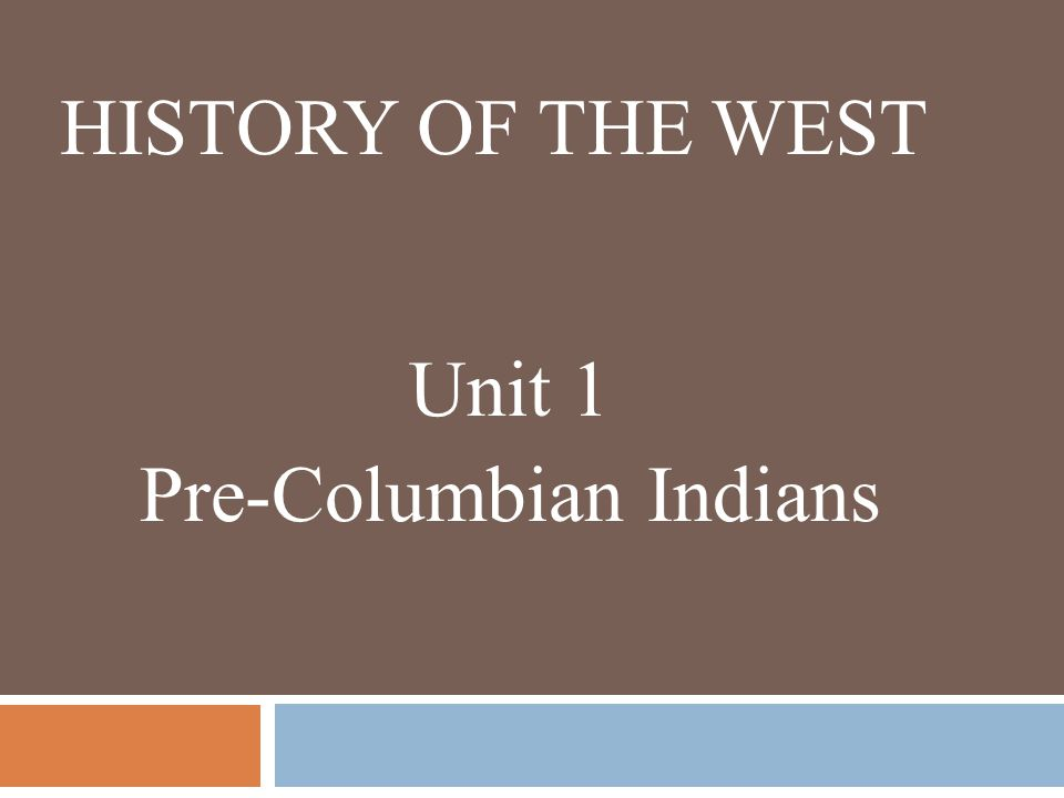 HISTORY OF THE WEST Unit 1 Pre-Columbian Indians