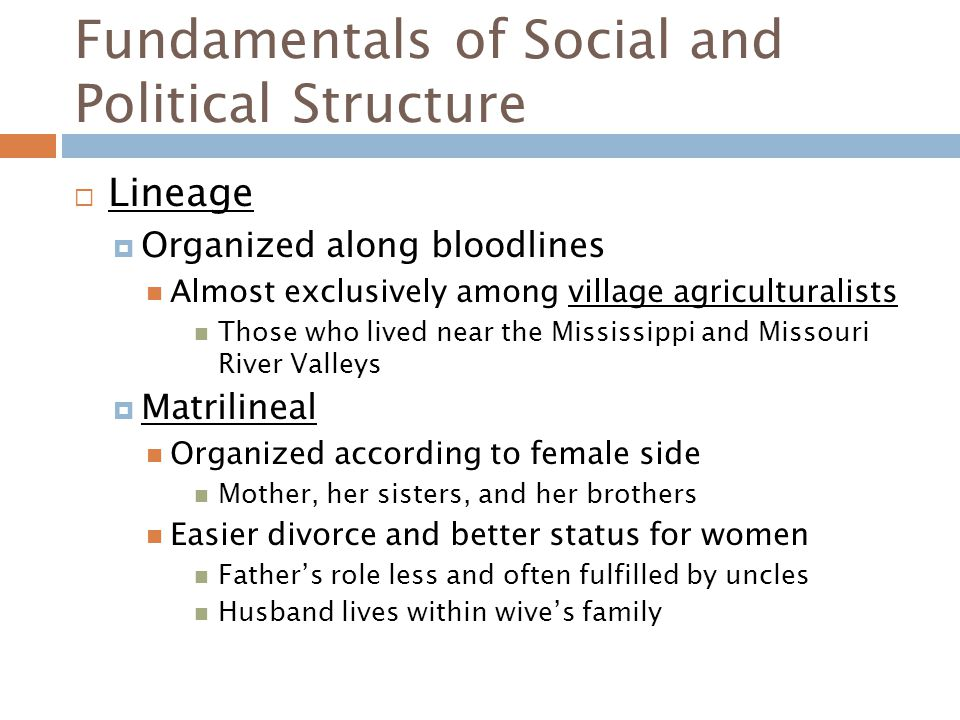 Fundamentals of Social and Political Structure  Lineage  Organized along bloodlines Almost exclusively among village agriculturalists Those who live