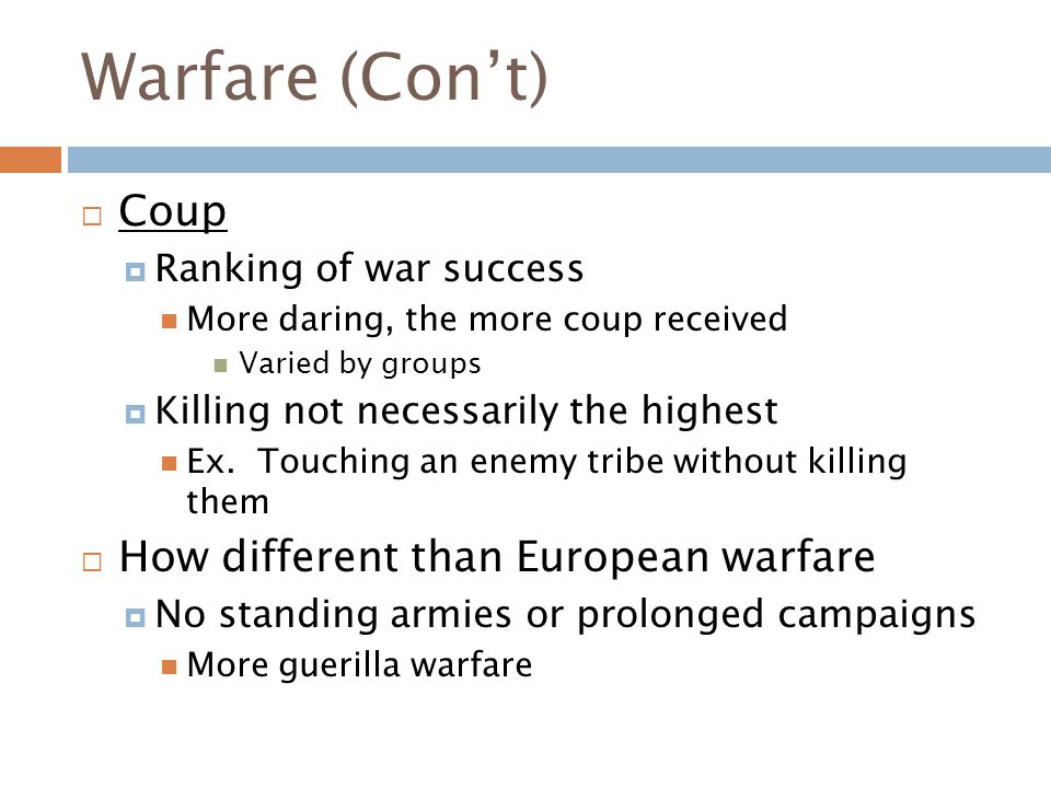 Warfare (Con't)  Coup  Ranking of war success More daring, the more coup received Varied by groups  Killing not necessarily the highest Ex. Touchin