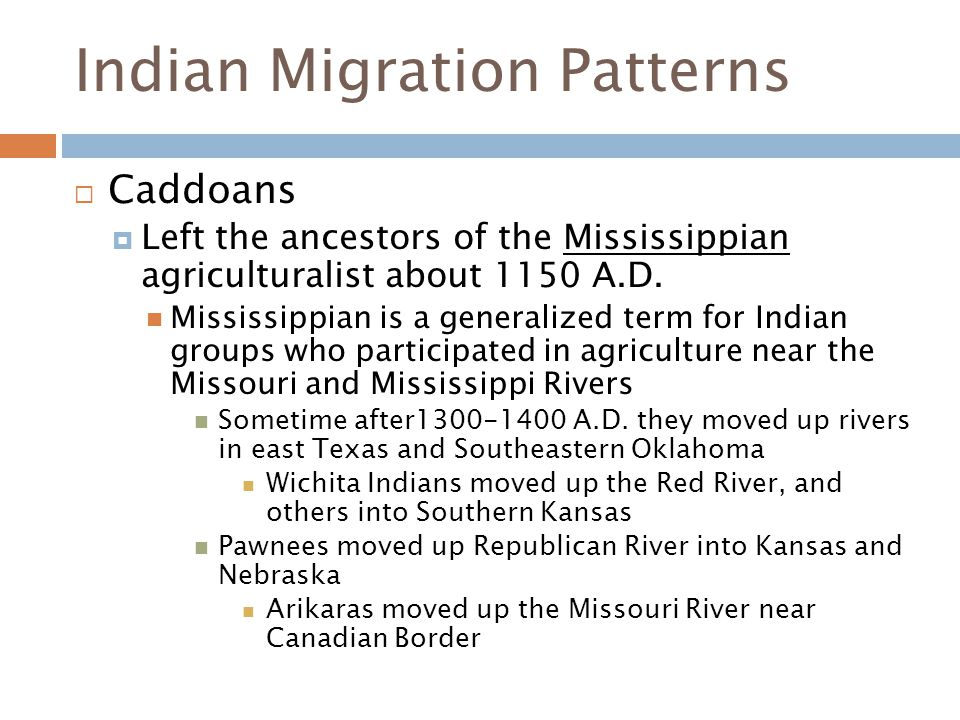Indian Migration Patterns  Caddoans  Left the ancestors of the Mississippian agriculturalist about 1150 A.D.