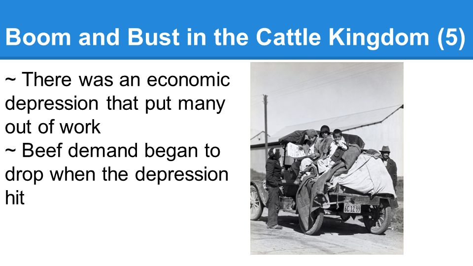 Boom and Bust in the Cattle Kingdom (5) ~ There was an economic depression that put many out of work ~ Beef demand began to drop when the depression hit