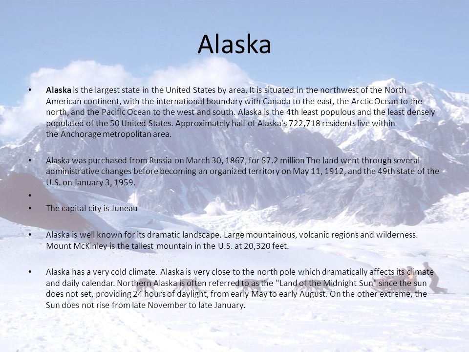 Alaska Alaska is the largest state in the United States by area. It is situated in the northwest of the North American continent, with the internation