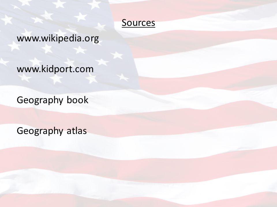Sources www.wikipedia.org www.kidport.com Geography book Geography atlas