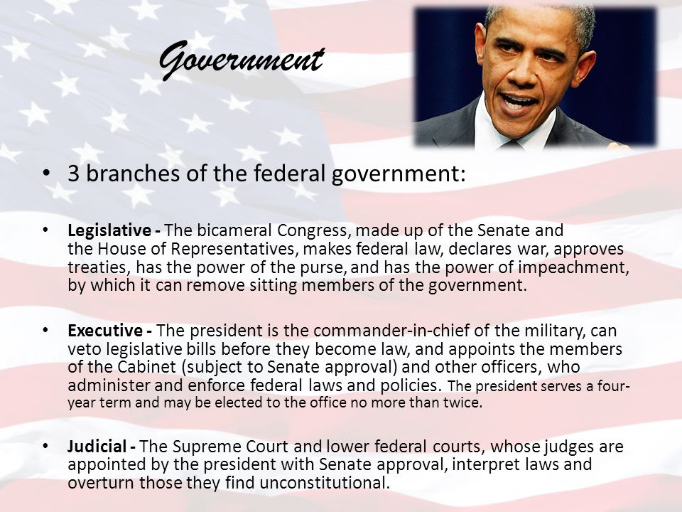 Government 3 branches of the federal government: Legislative - The bicameral Congress, made up of the Senate and the House of Representatives, makes f