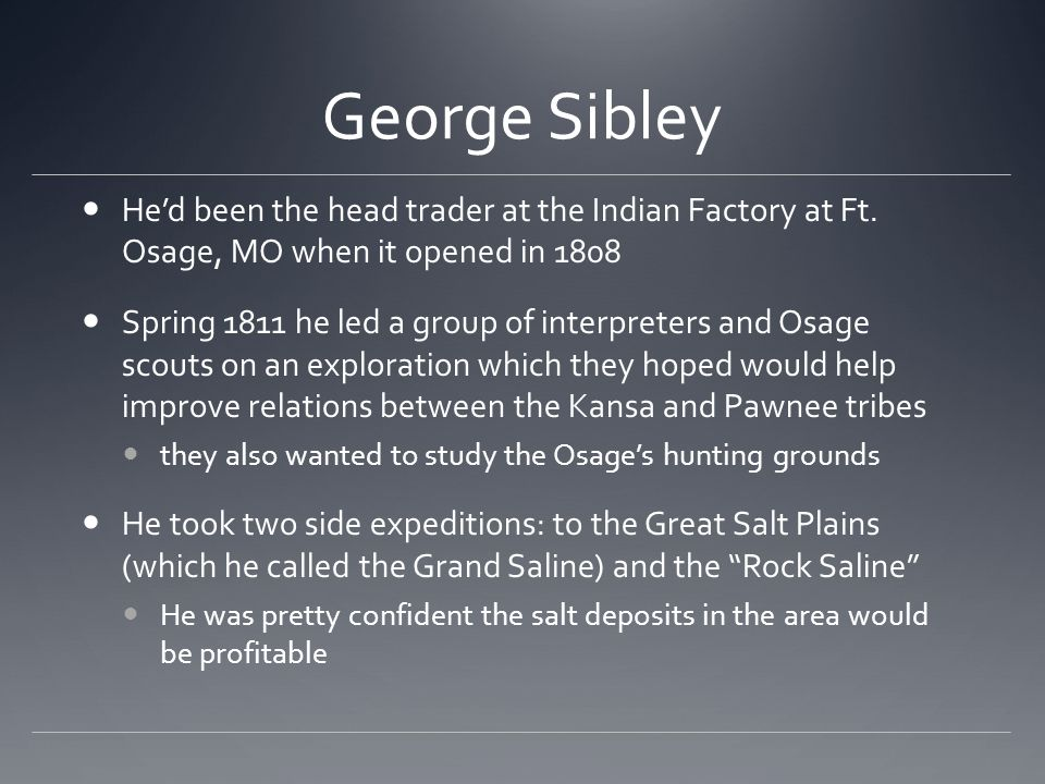 George Sibley He'd been the head trader at the Indian Factory at Ft.