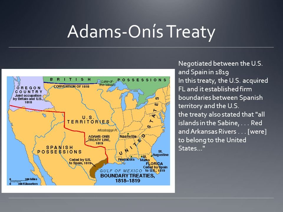 Adams-Onís Treaty Negotiated between the U.S. and Spain in 1819 In this treaty, the U.S.
