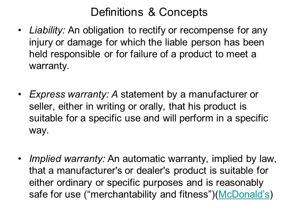 Breach of Warranty Manufacture liable if product was not reasonably safe and did not conform to an express or implied warranty Strict liability if warranty breached Express vs.