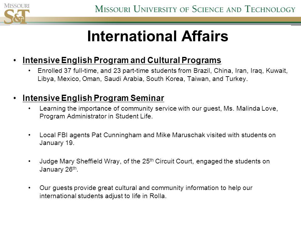 International Affairs Intensive English Program and Cultural Programs Enrolled 37 full-time, and 23 part-time students from Brazil, China, Iran, Iraq, Kuwait, Libya, Mexico, Oman, Saudi Arabia, South Korea, Taiwan, and Turkey.