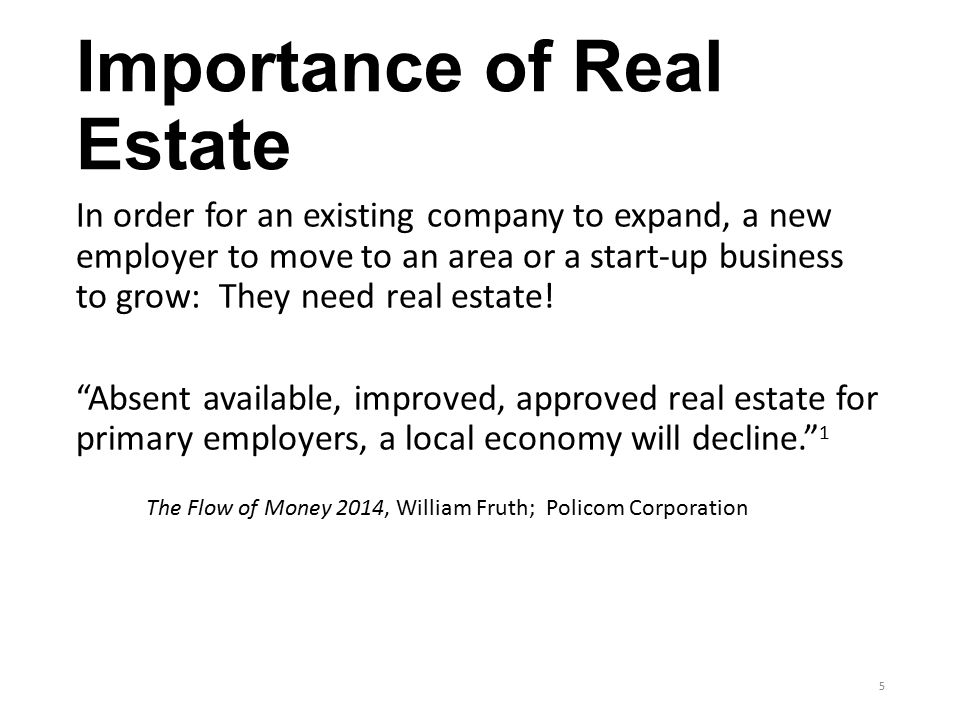Importance of Real Estate In order for an existing company to expand, a new employer to move to an area or a start-up business to grow: They need real estate.