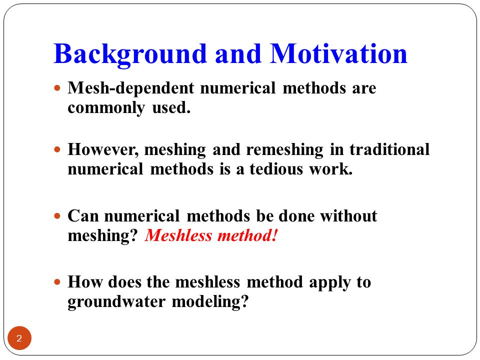Background and Motivation Mesh-dependent numerical methods are commonly used.
