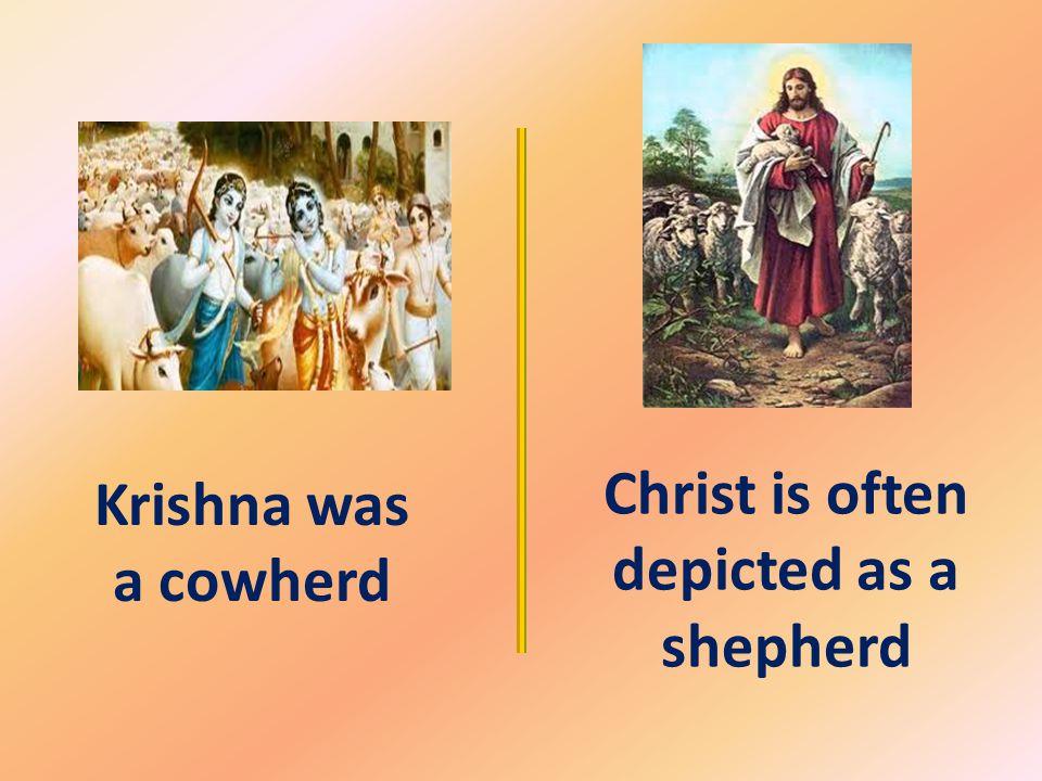 Christ is often depicted as a shepherd Krishna was a cowherd