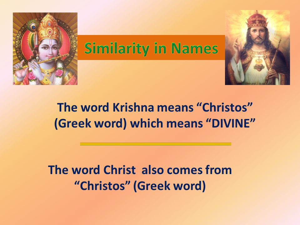 Both are believed to be sons of God, since they were divinely conceived The birth of both Jesus of Nazareth and Krishna of Dwarka and their God-designed missions were foretold