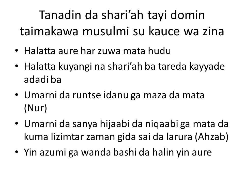 Tanadin da shari'ah tayi domin taimakawa musulmi su kauce wa zina Halatta aure har zuwa mata hudu Halatta kuyangi na shari'ah ba tareda kayyade adadi ba Umarni da runtse idanu ga maza da mata (Nur) Umarni da sanya hijaabi da niqaabi ga mata da kuma lizimtar zaman gida sai da larura (Ahzab) Yin azumi ga wanda bashi da halin yin aure