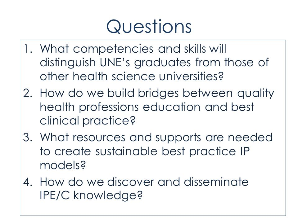 Questions 1.What competencies and skills will distinguish UNE's graduates from those of other health science universities.