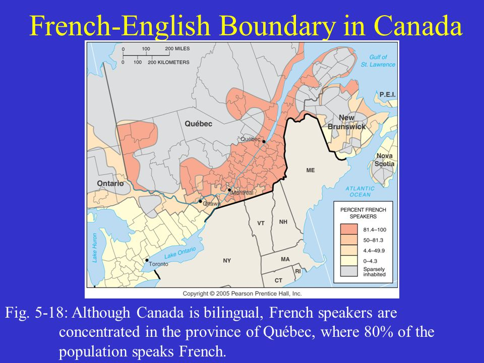 French-English Boundary in Canada Fig. 5-18: Although Canada is bilingual, French speakers are concentrated in the province of Québec, where 80% of th