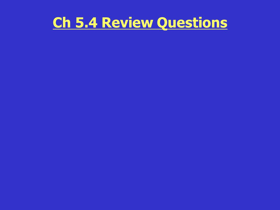 Ch 5.4 Review Questions