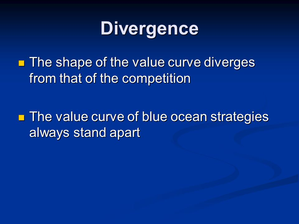 Divergence The shape of the value curve diverges from that of the competition The shape of the value curve diverges from that of the competition The v