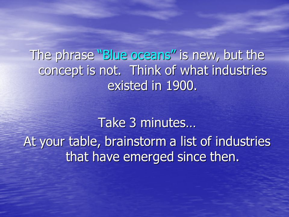 The phrase Blue oceans is new, but the concept is not.