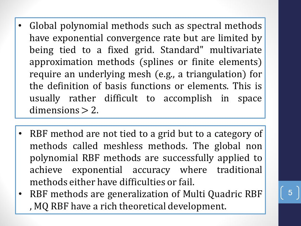 5 Global polynomial methods such as spectral methods have exponential convergence rate but are limited by being tied to a fixed grid.
