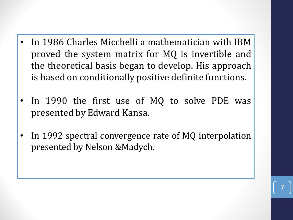 7 In 1986 Charles Micchelli a mathematician with IBM proved the system matrix for MQ is invertible and the theoretical basis began to develop.