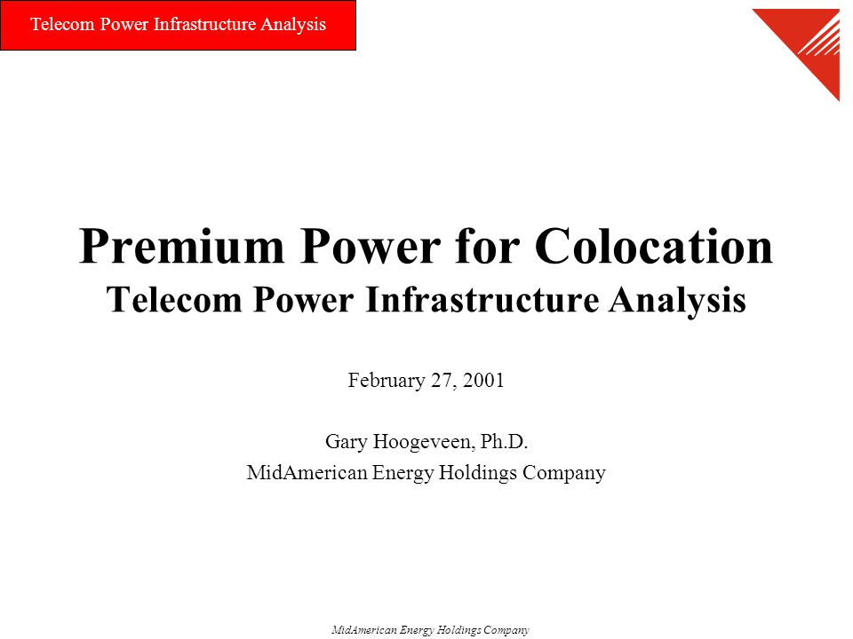 MidAmerican Energy Holdings Company Telecom Power Infrastructure Analysis Premium Power for Colocation Telecom Power Infrastructure Analysis February 27, 2001 Gary Hoogeveen, Ph.D.
