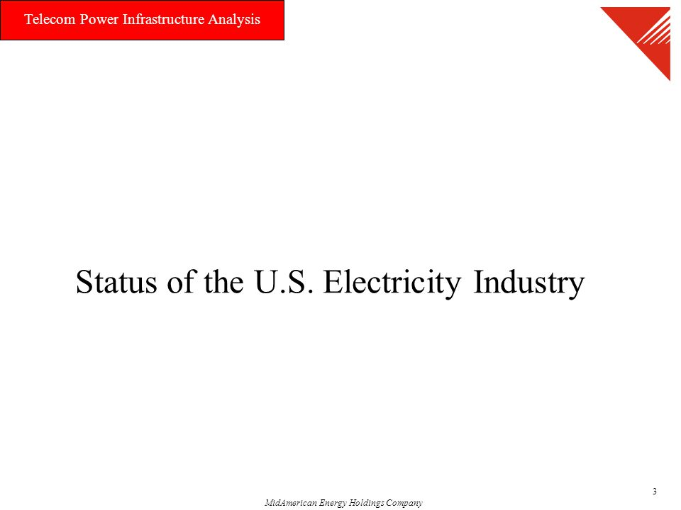 MidAmerican Energy Holdings Company Telecom Power Infrastructure Analysis 3 Status of the U.S.
