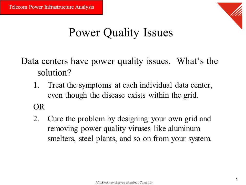 MidAmerican Energy Holdings Company Telecom Power Infrastructure Analysis 9 Power Quality Issues Data centers have power quality issues.