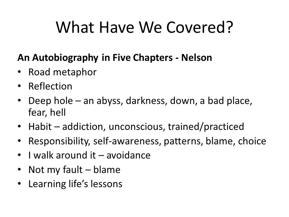 What Have We Covered? An Autobiography in Five Chapters - Nelson Road metaphor Reflection Deep hole – an abyss, darkness, down, a bad place, fear, hel