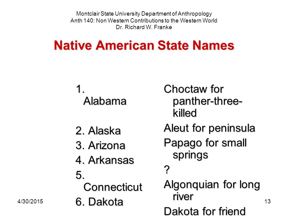4/30/201513 Native American State Names Montclair State University Department of Anthropology Anth 140: Non Western Contributions to the Western World Dr.