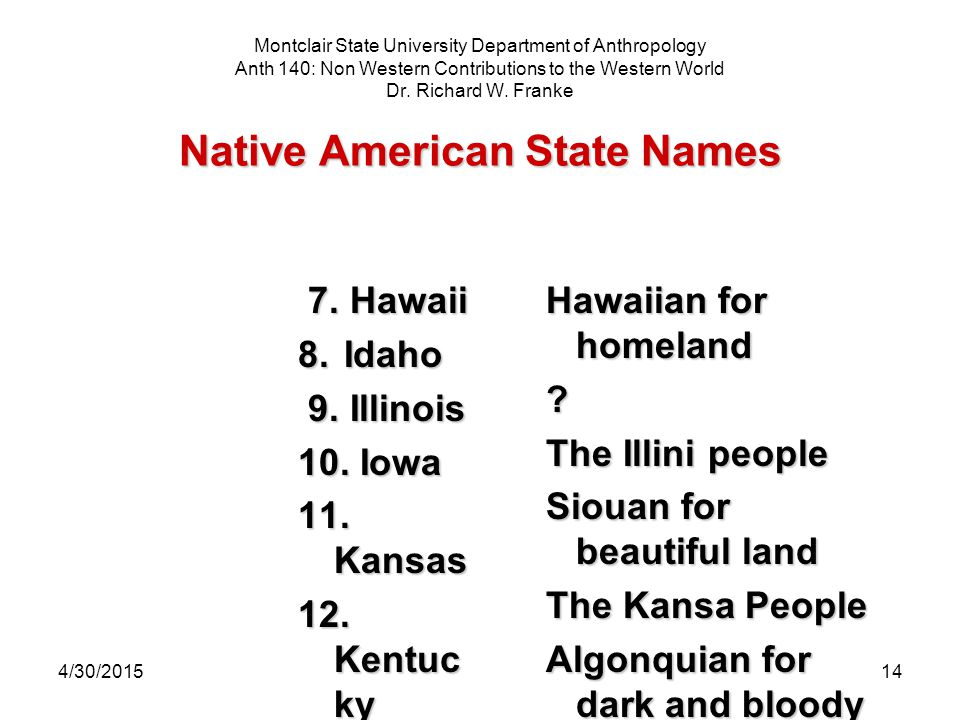 4/30/201514 Native American State Names Montclair State University Department of Anthropology Anth 140: Non Western Contributions to the Western World Dr.