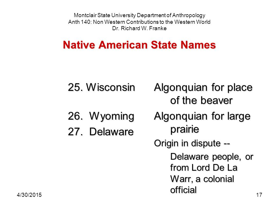 4/30/201517 Native American State Names Montclair State University Department of Anthropology Anth 140: Non Western Contributions to the Western World Dr.