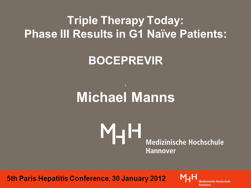 Triple Therapy Today: Phase III Results in G1 Naïve Patients: BOCEPREVIR, Michael Manns 5th Paris Hepatitis Conference, 30 January 2012