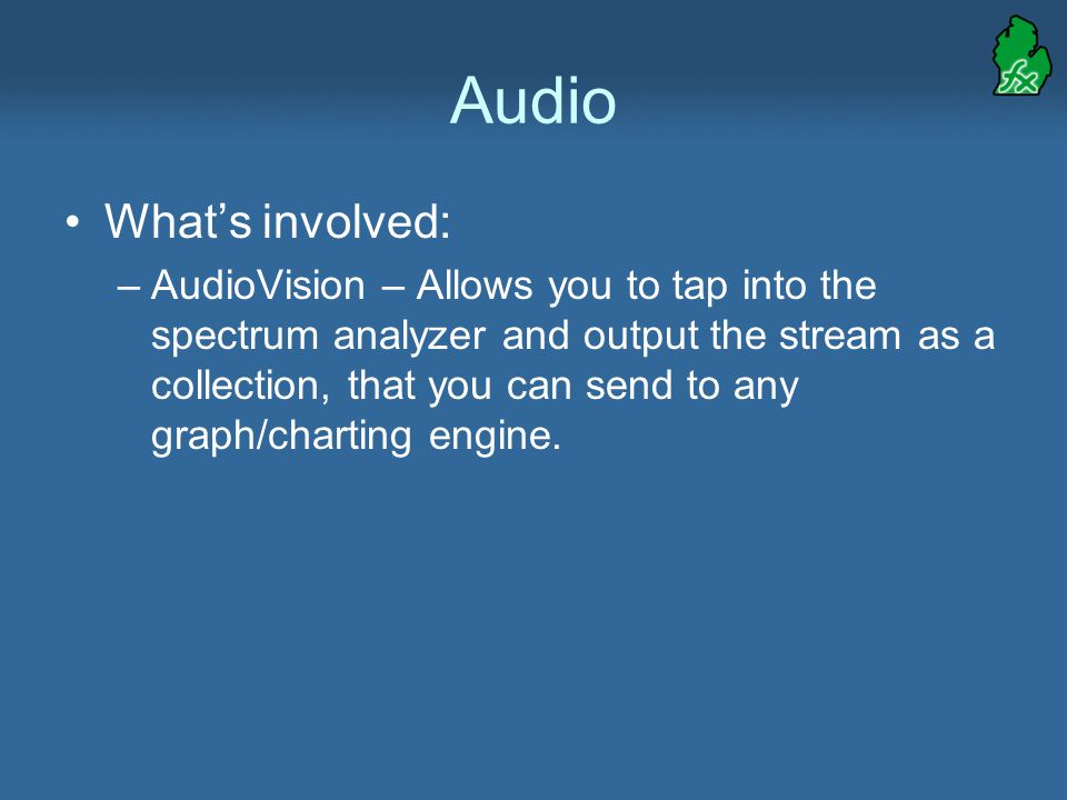 Audio What's involved: –AudioVision – Allows you to tap into the spectrum analyzer and output the stream as a collection, that you can send to any graph/charting engine.